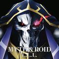 7月放送スタートのTVアニメ「オーバーロードIII」主題歌を、前シリーズに続きMYTH & ROIDとOxTが担当!